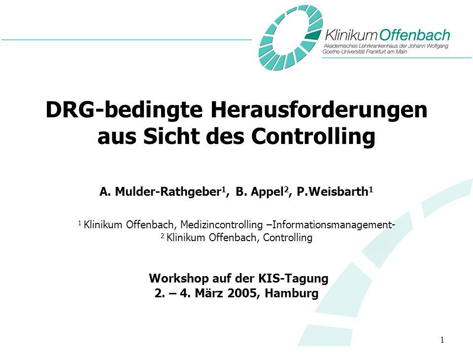 1 DRG-bedingte Herausforderungen aus Sicht des Controlling A. Mulder-Rathgeber 1, B. Appel 2, P.Weisbarth 1 1 Klinikum Offenbach, Medizincontrolling –