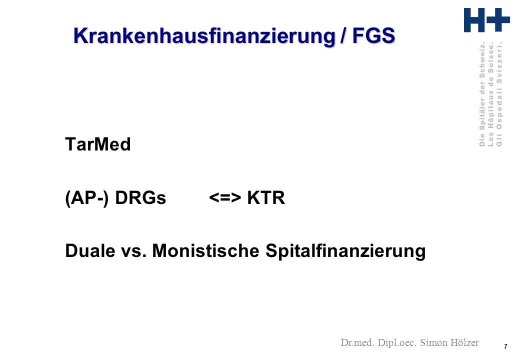 7 Dr.med. Dipl.oec. Simon Hölzer TarMed (AP-) DRGs KTR Duale vs.