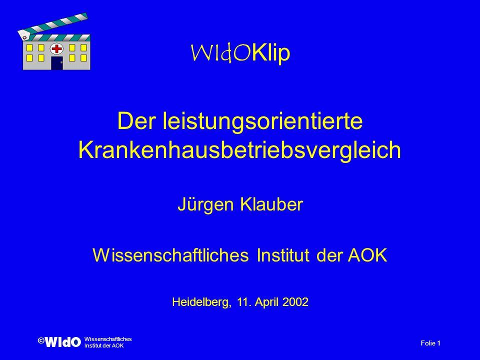 Folie 1 Wissenschaftliches Institut der AOK © WIdOKlip Der leistungsorientierte Krankenhausbetriebsvergleich Jürgen Klauber Wissenschaftliches Institu