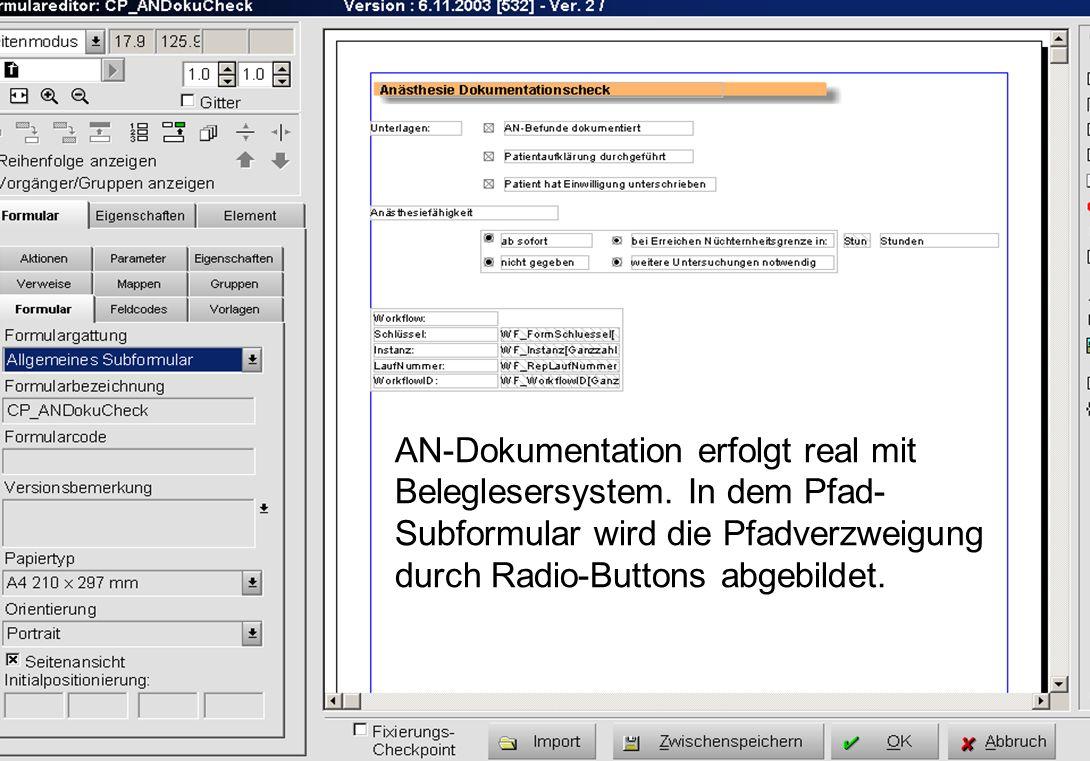 AN-Dokumentation erfolgt real mit Beleglesersystem. In dem Pfad- Subformular wird die Pfadverzweigung durch Radio-Buttons abgebildet.
