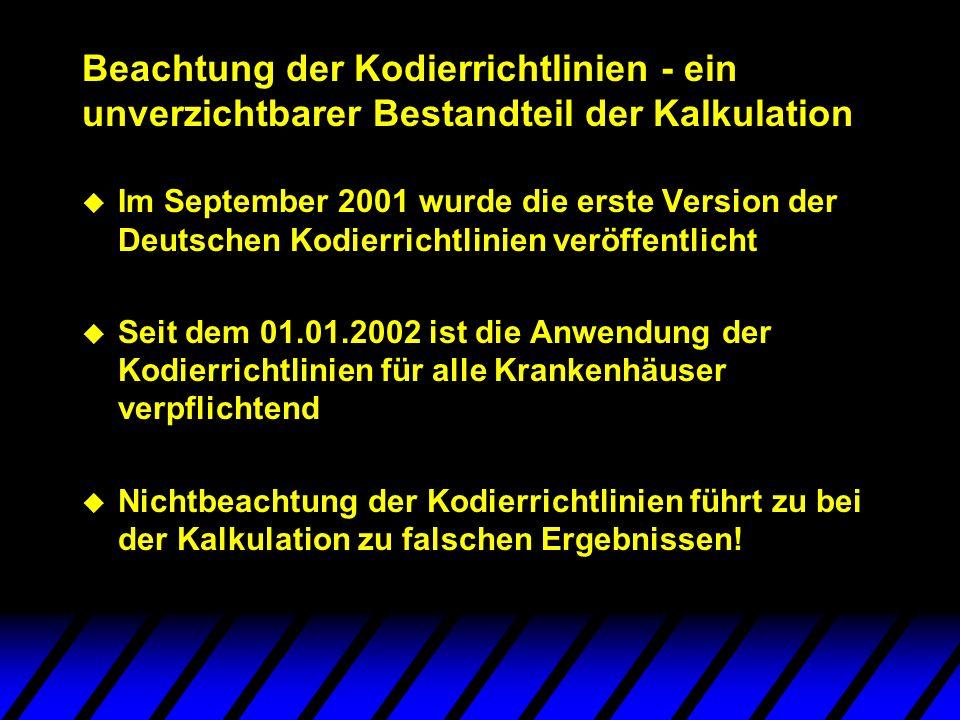 Beachtung der Kodierrichtlinien - ein unverzichtbarer Bestandteil der Kalkulation u Im September 2001 wurde die erste Version der Deutschen Kodierrich