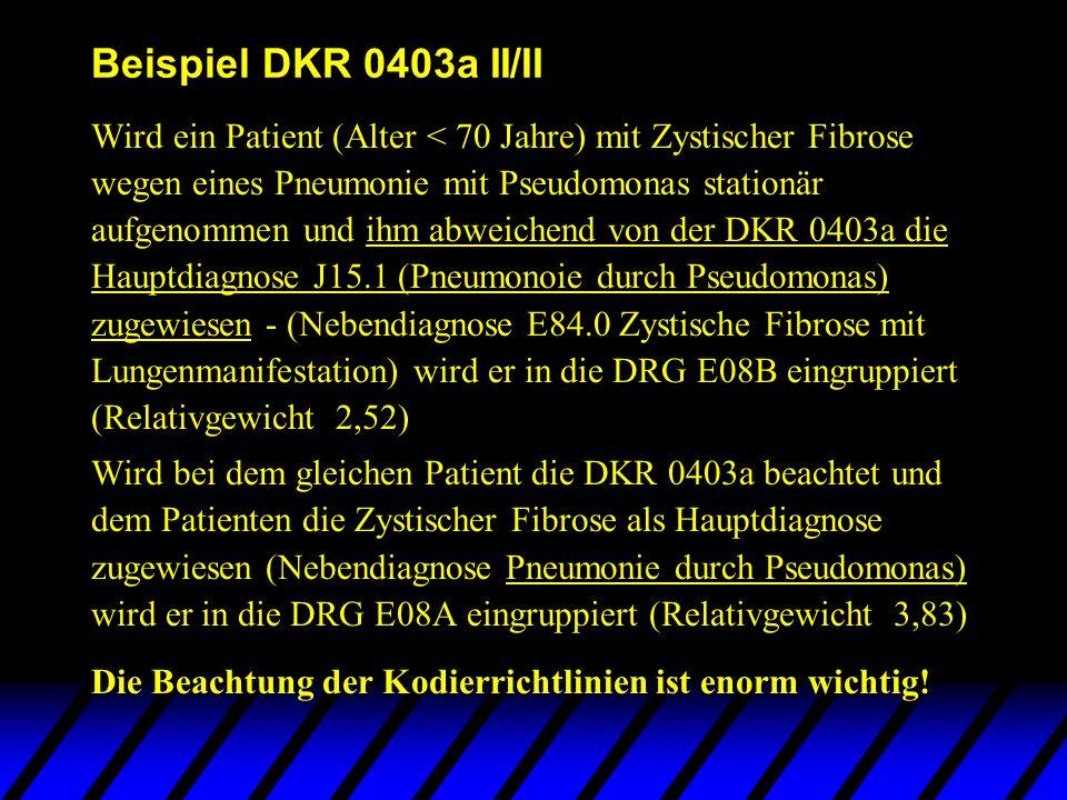 Beispiel DKR 0403a II/II Wird ein Patient (Alter < 70 Jahre) mit Zystischer Fibrose wegen eines Pneumonie mit Pseudomonas stationär aufgenommen und ih
