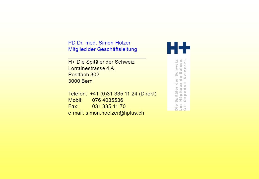 PD Dr. med. Simon Hölzer Mitglied der Geschäftsleitung __________________________ H+ Die Spitäler der Schweiz Lorrainestrasse 4 A Postfach 302 3000 Be