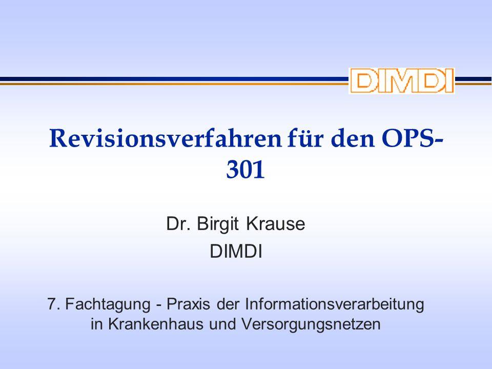 Revisionsverfahren für den OPS- 301 Dr. Birgit Krause DIMDI 7. Fachtagung - Praxis der Informationsverarbeitung in Krankenhaus und Versorgungsnetzen