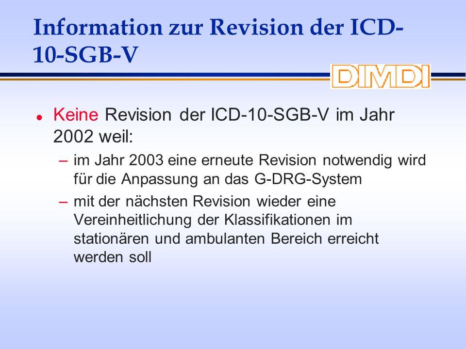 Information zur Revision der ICD- 10-SGB-V l Keine Revision der ICD-10-SGB-V im Jahr 2002 weil: –im Jahr 2003 eine erneute Revision notwendig wird für