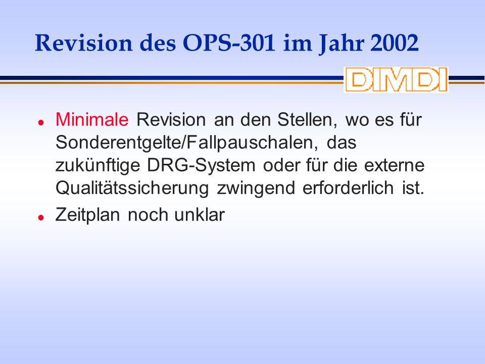Revision des OPS-301 im Jahr 2002 l Minimale Revision an den Stellen, wo es für Sonderentgelte/Fallpauschalen, das zukünftige DRG-System oder für die