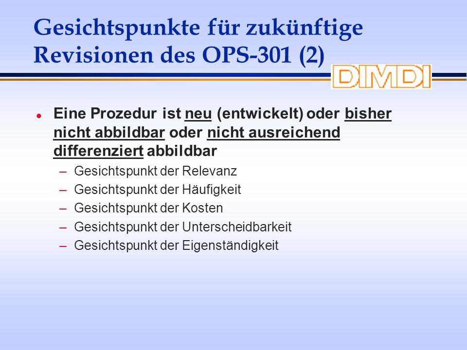 Gesichtspunkte für zukünftige Revisionen des OPS-301 (2) l Eine Prozedur ist neu (entwickelt) oder bisher nicht abbildbar oder nicht ausreichend diffe
