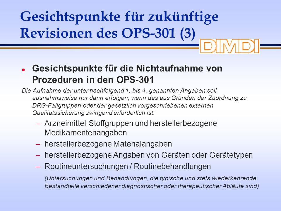 Gesichtspunkte für zukünftige Revisionen des OPS-301 (3) l Gesichtspunkte für die Nichtaufnahme von Prozeduren in den OPS-301 Die Aufnahme der unter n