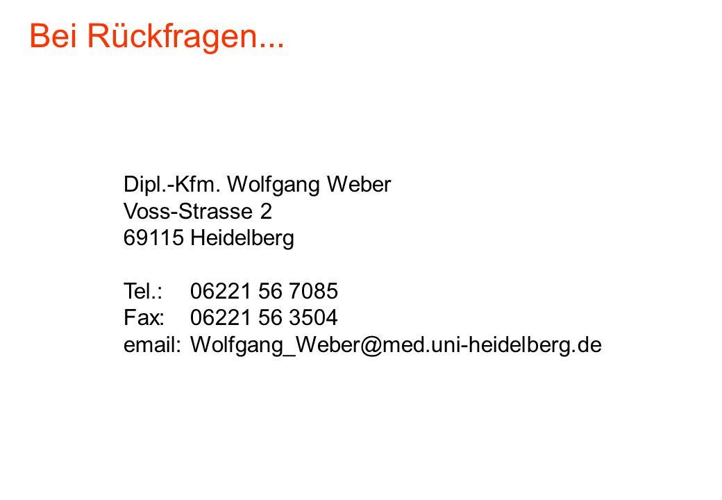 Dipl.-Kfm. Wolfgang Weber Voss-Strasse 2 69115 Heidelberg Tel.:06221 56 7085 Fax:06221 56 3504 email:Wolfgang_Weber@med.uni-heidelberg.de Bei Rückfrag