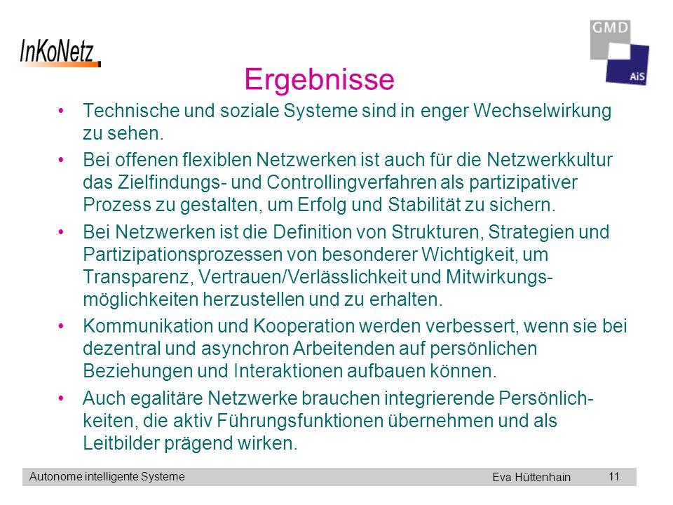 Eva Hüttenhain Autonome intelligente Systeme11 Ergebnisse Technische und soziale Systeme sind in enger Wechselwirkung zu sehen.