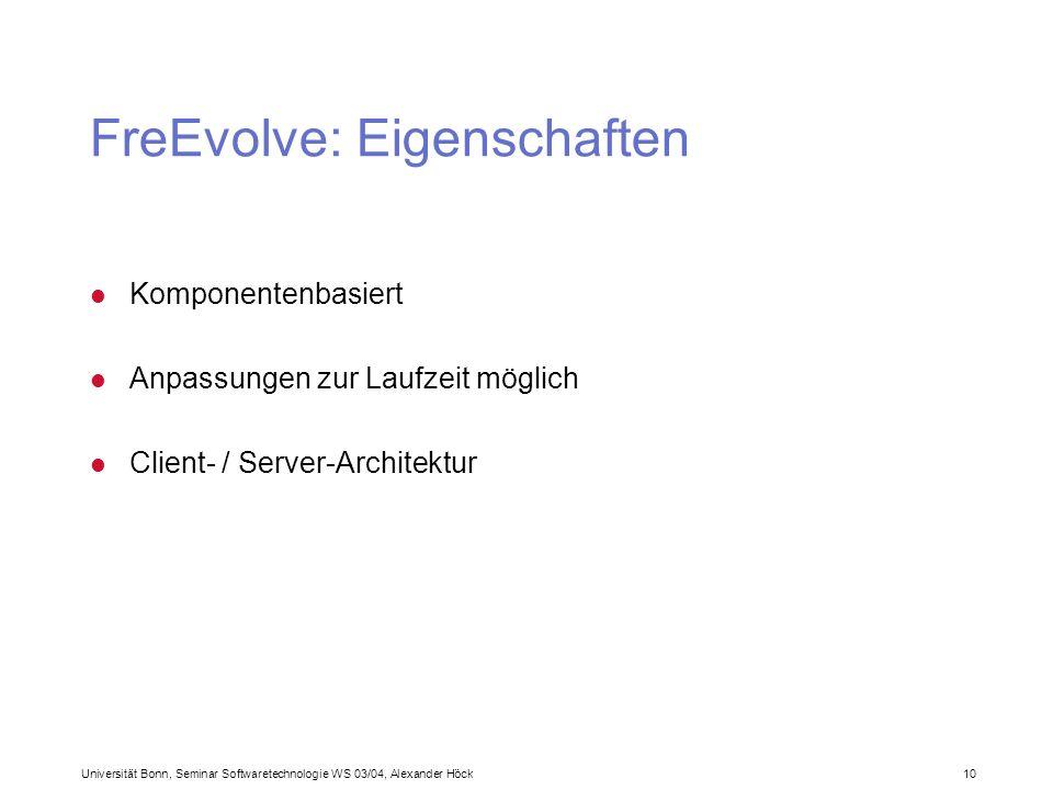 Universität Bonn, Seminar Softwaretechnologie WS 03/04, Alexander Höck 10 FreEvolve: Eigenschaften l Komponentenbasiert l Anpassungen zur Laufzeit mög