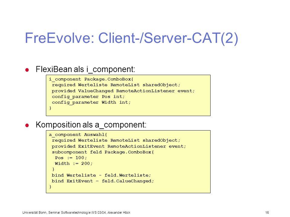 Universität Bonn, Seminar Softwaretechnologie WS 03/04, Alexander Höck 15 FreEvolve: Client-/Server-CAT(2) i_component Package.ComboBox{ required Wert