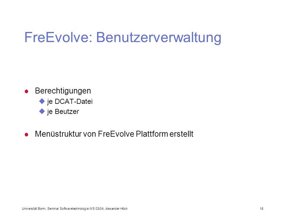 Universität Bonn, Seminar Softwaretechnologie WS 03/04, Alexander Höck 18 FreEvolve: Benutzerverwaltung l Berechtigungen uje DCAT-Datei uje Beutzer l Menüstruktur von FreEvolve Plattform erstellt