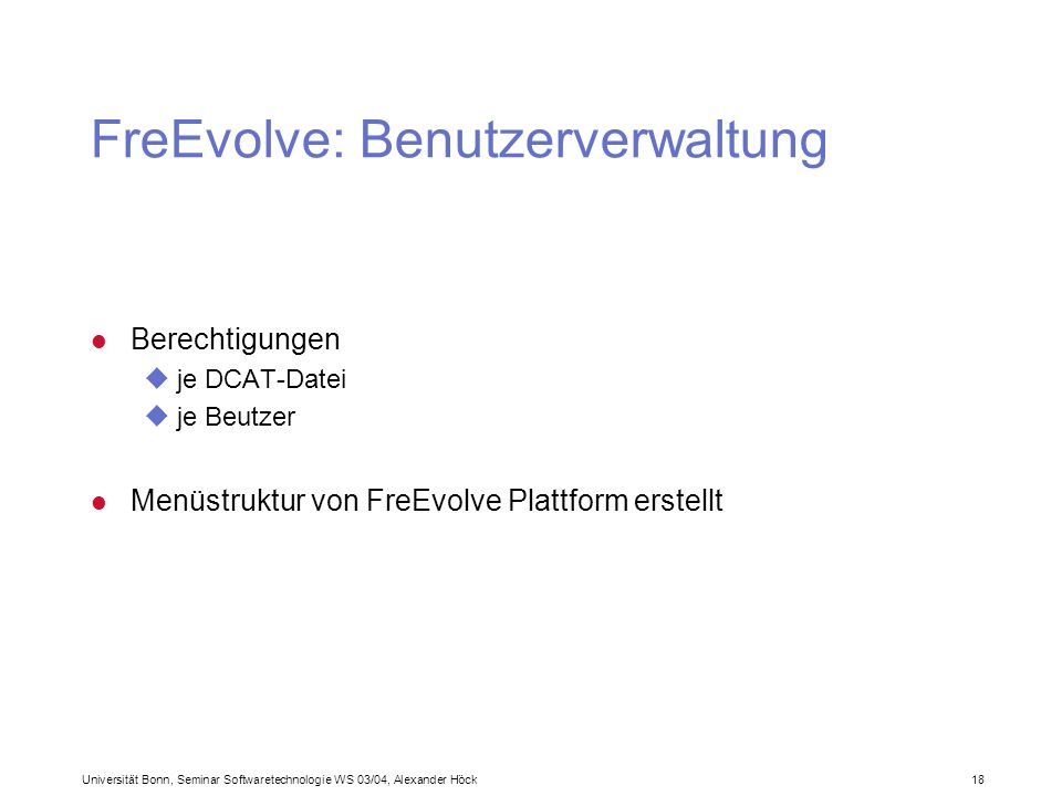 Universität Bonn, Seminar Softwaretechnologie WS 03/04, Alexander Höck 18 FreEvolve: Benutzerverwaltung l Berechtigungen uje DCAT-Datei uje Beutzer l
