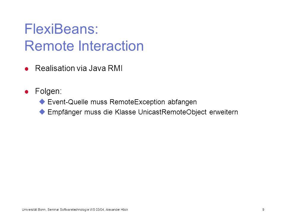 Universität Bonn, Seminar Softwaretechnologie WS 03/04, Alexander Höck 9 FlexiBeans: Remote Interaction l Realisation via Java RMI l Folgen: uEvent-Qu