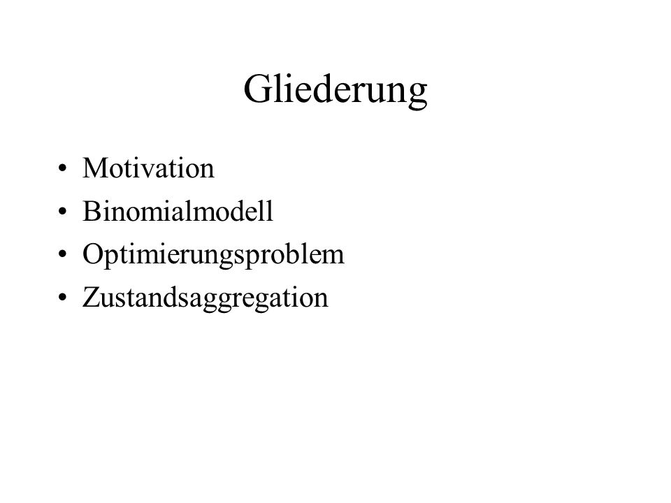 Gliederung Motivation Binomialmodell Optimierungsproblem Zustandsaggregation
