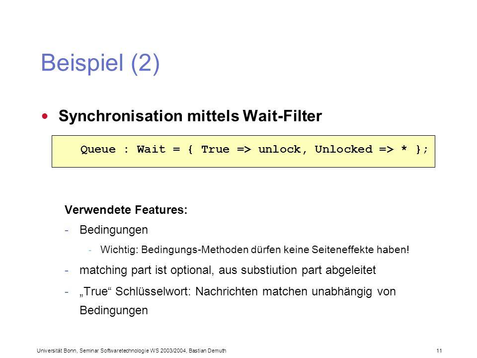 Universität Bonn, Seminar Softwaretechnologie WS 2003/2004, Bastian Demuth 11 Beispiel (2) Synchronisation mittels Wait-Filter Verwendete Features: -Bedingungen - Wichtig: Bedingungs-Methoden dürfen keine Seiteneffekte haben.