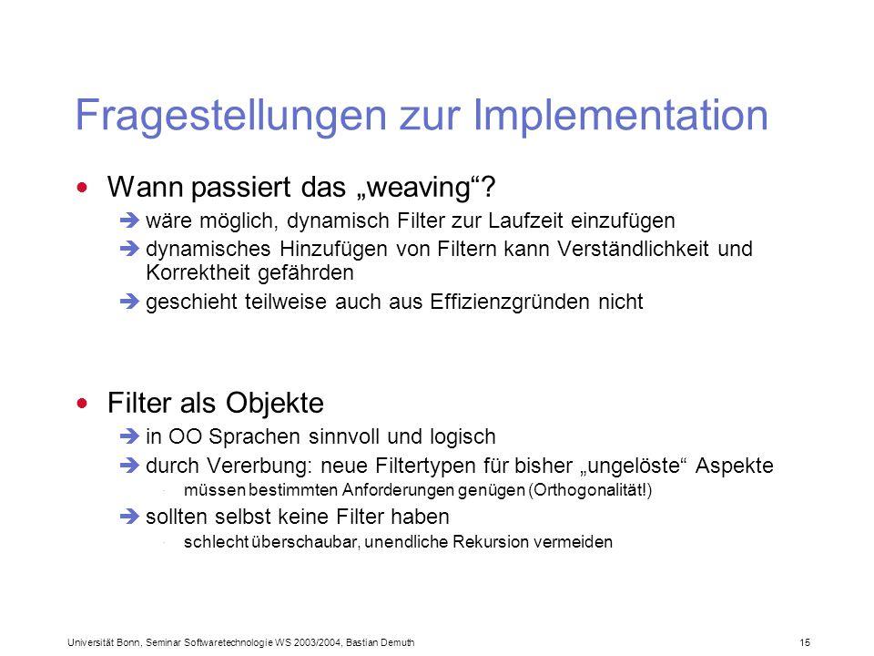 Universität Bonn, Seminar Softwaretechnologie WS 2003/2004, Bastian Demuth 15 Fragestellungen zur Implementation Wann passiert das weaving.