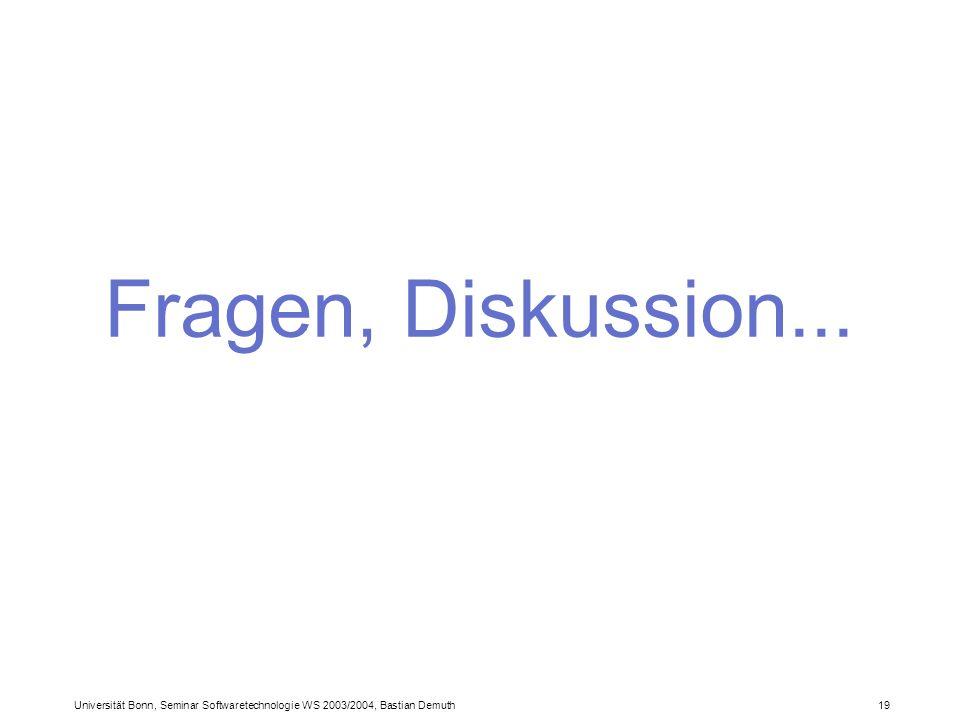 Universität Bonn, Seminar Softwaretechnologie WS 2003/2004, Bastian Demuth 19 Fragen, Diskussion...