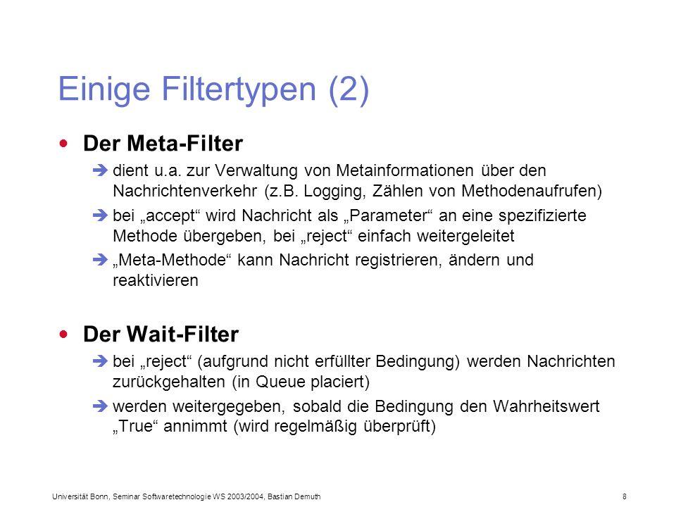 Universität Bonn, Seminar Softwaretechnologie WS 2003/2004, Bastian Demuth 8 Einige Filtertypen (2) Der Meta-Filter dient u.a.