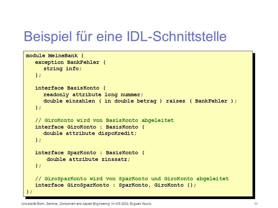 Universität Bonn, Seminar Component and Aspect Engineering im WS 2003, Evgueni Kouris 11 Beispiel für eine IDL-Schnittstelle module MeineBank { except