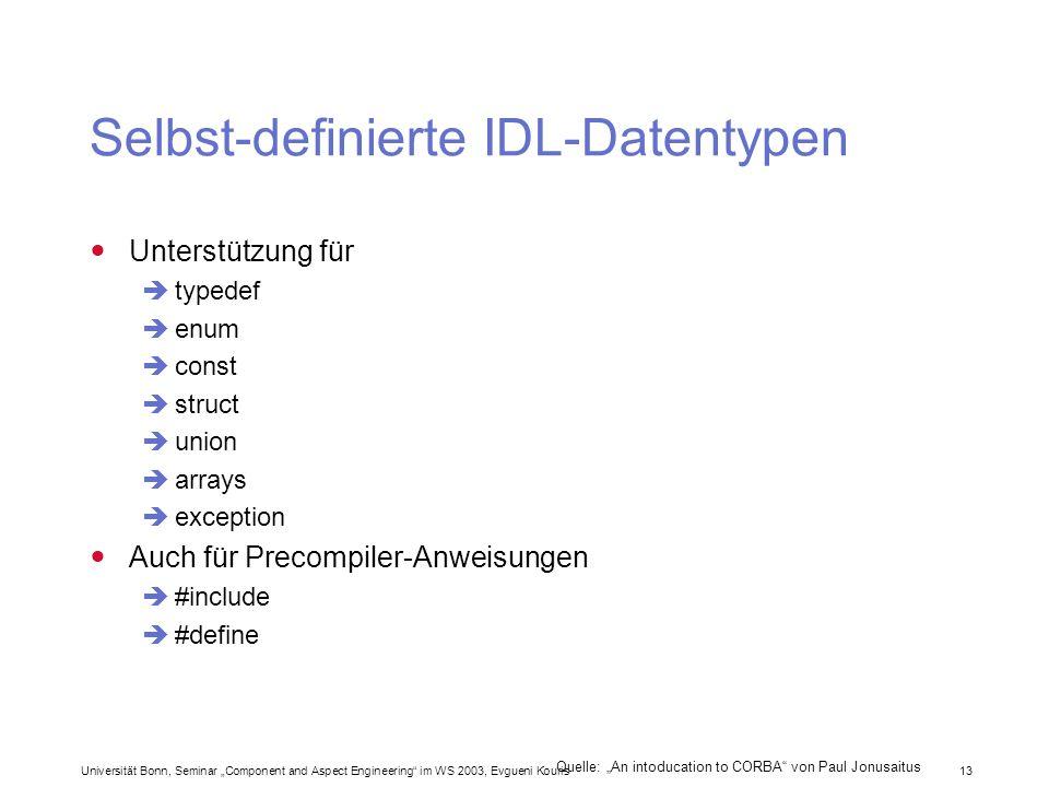 Universität Bonn, Seminar Component and Aspect Engineering im WS 2003, Evgueni Kouris 13 Selbst-definierte IDL-Datentypen Unterstützung für typedef en