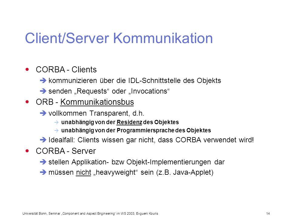 Universität Bonn, Seminar Component and Aspect Engineering im WS 2003, Evgueni Kouris 14 Client/Server Kommunikation CORBA - Clients kommunizieren übe