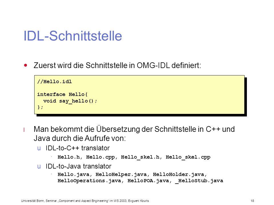 Universität Bonn, Seminar Component and Aspect Engineering im WS 2003, Evgueni Kouris 18 IDL-Schnittstelle Zuerst wird die Schnittstelle in OMG-IDL de