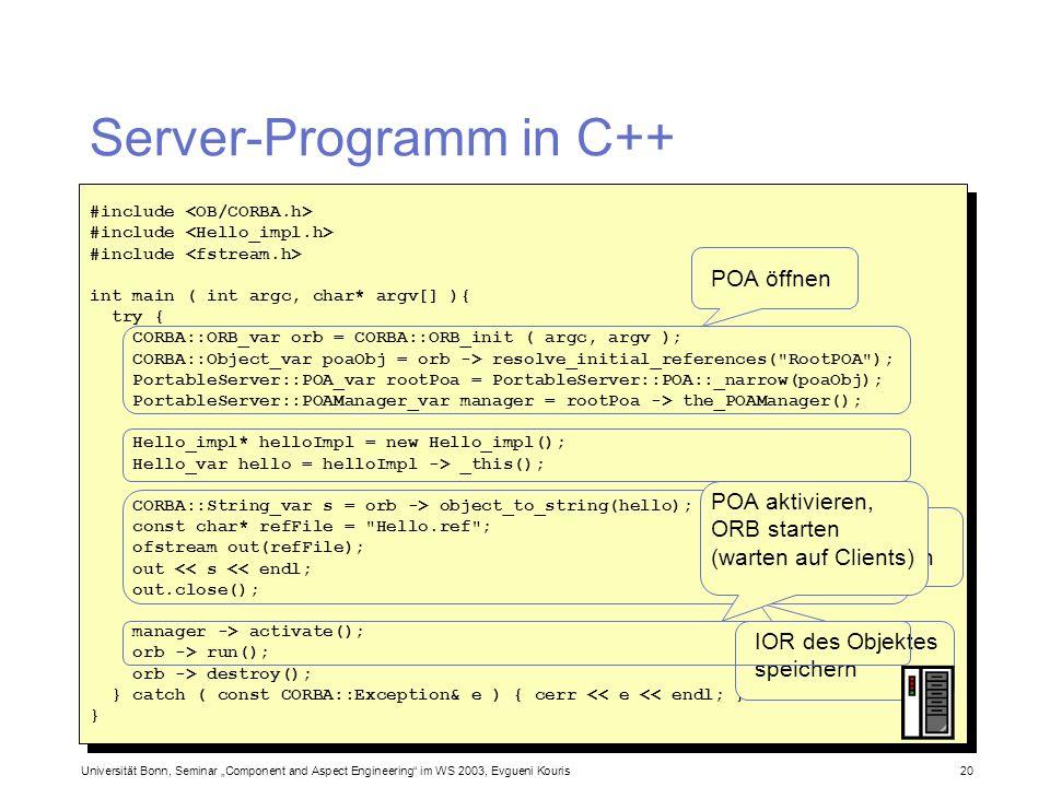 Universität Bonn, Seminar Component and Aspect Engineering im WS 2003, Evgueni Kouris 20 Server-Programm in C++ #include int main ( int argc, char* ar