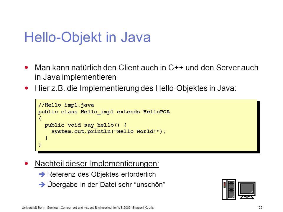 Universität Bonn, Seminar Component and Aspect Engineering im WS 2003, Evgueni Kouris 22 Hello-Objekt in Java Man kann natürlich den Client auch in C+