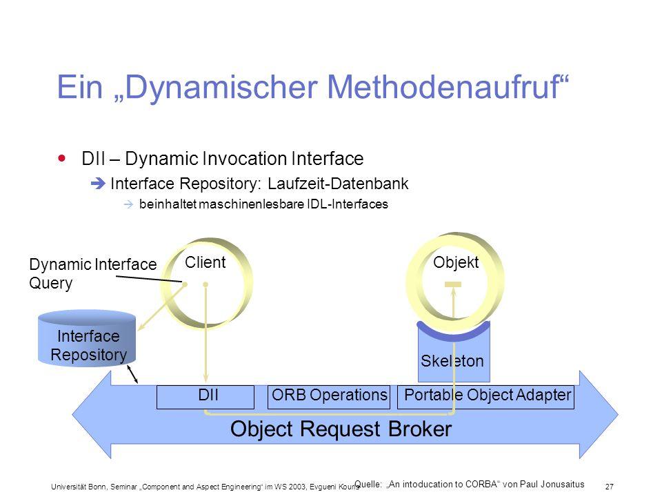 Universität Bonn, Seminar Component and Aspect Engineering im WS 2003, Evgueni Kouris 27 Ein Dynamischer Methodenaufruf DII – Dynamic Invocation Inter