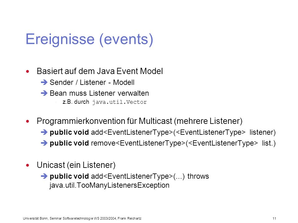 Universität Bonn, Seminar Softwaretechnologie WS 2003/2004, Frank Reichartz 11 Ereignisse (events) Basiert auf dem Java Event Model Sender / Listener