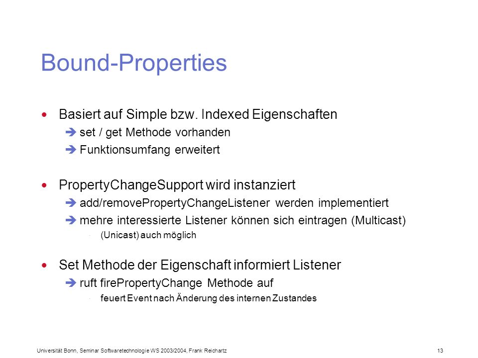 Universität Bonn, Seminar Softwaretechnologie WS 2003/2004, Frank Reichartz 13 Bound-Properties Basiert auf Simple bzw.