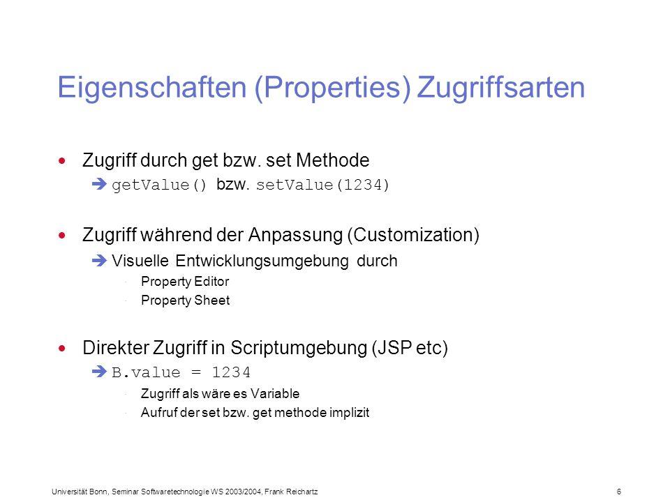 Universität Bonn, Seminar Softwaretechnologie WS 2003/2004, Frank Reichartz 6 Eigenschaften (Properties) Zugriffsarten Zugriff durch get bzw.