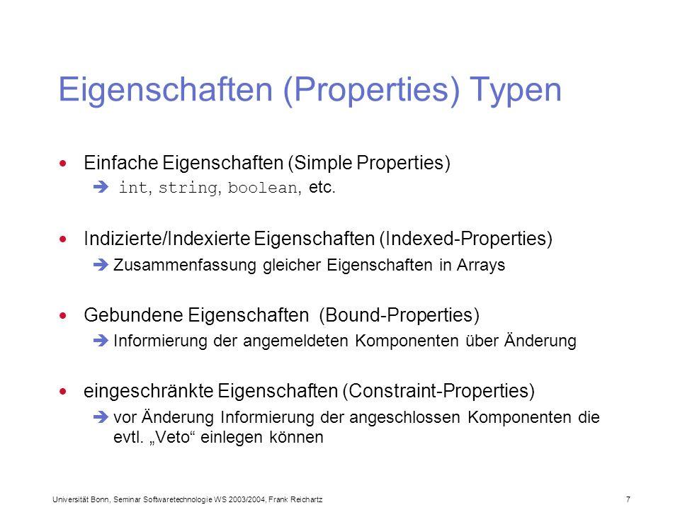 Universität Bonn, Seminar Softwaretechnologie WS 2003/2004, Frank Reichartz 7 Eigenschaften (Properties) Typen Einfache Eigenschaften (Simple Properties) int, string, boolean, etc.