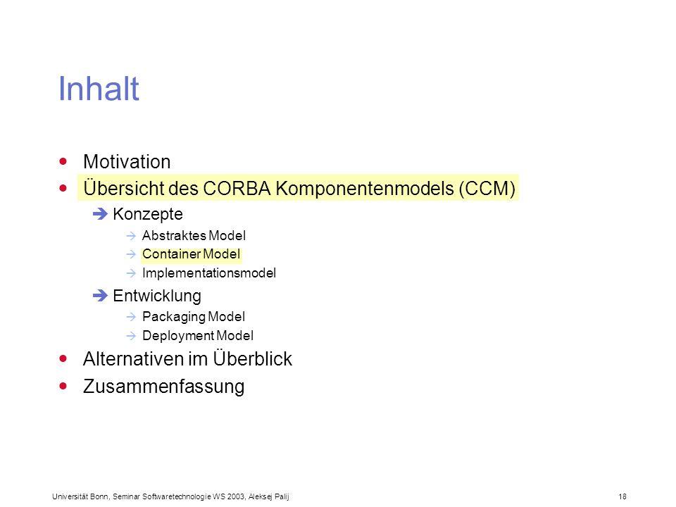 Universität Bonn, Seminar Softwaretechnologie WS 2003, Aleksej Palij 18 Inhalt Motivation Übersicht des CORBA Komponentenmodels (CCM) Konzepte Abstrak
