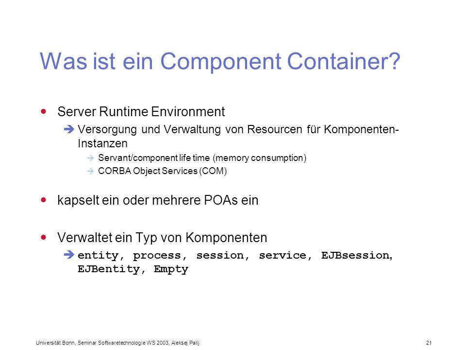 Universität Bonn, Seminar Softwaretechnologie WS 2003, Aleksej Palij 21 Was ist ein Component Container? Server Runtime Environment Versorgung und Ver