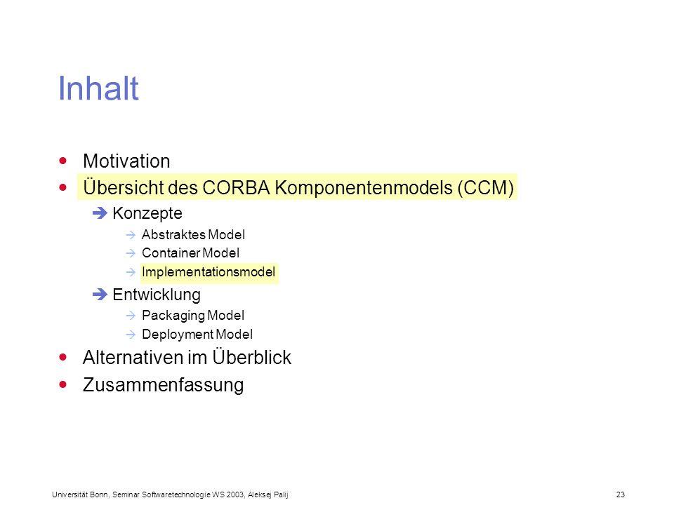 Universität Bonn, Seminar Softwaretechnologie WS 2003, Aleksej Palij 23 Inhalt Motivation Übersicht des CORBA Komponentenmodels (CCM) Konzepte Abstrak