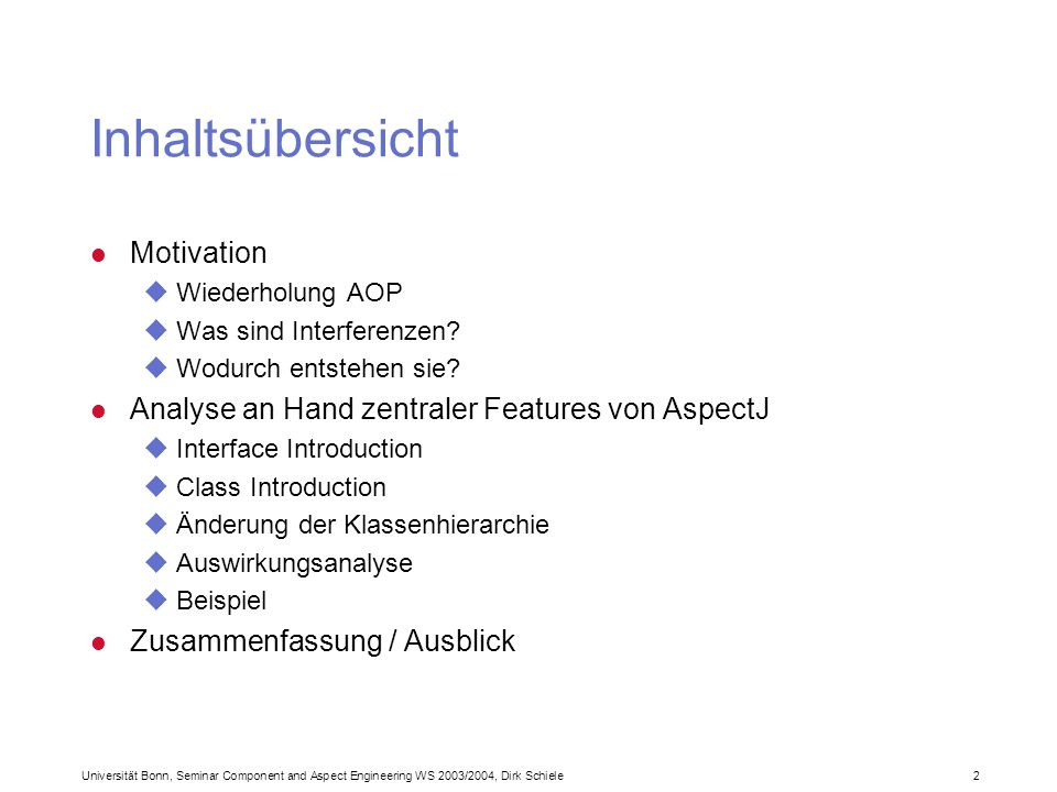 Universität Bonn, Seminar Component and Aspect Engineering WS 2003/2004, Dirk Schiele 2 Inhaltsübersicht l Motivation uWiederholung AOP uWas sind Inte