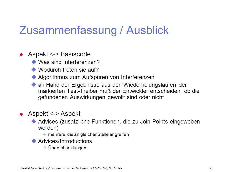 Universität Bonn, Seminar Component and Aspect Engineering WS 2003/2004, Dirk Schiele 34 Zusammenfassung / Ausblick l Aspekt Basiscode uWas sind Interferenzen.