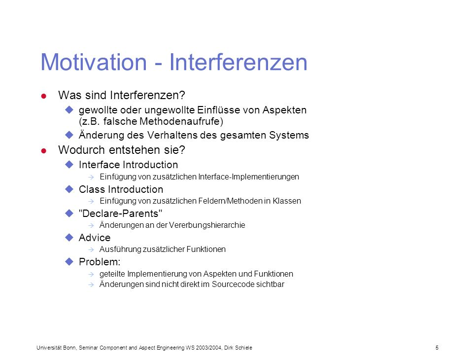 Universität Bonn, Seminar Component and Aspect Engineering WS 2003/2004, Dirk Schiele 5 Motivation - Interferenzen l Was sind Interferenzen? ugewollte