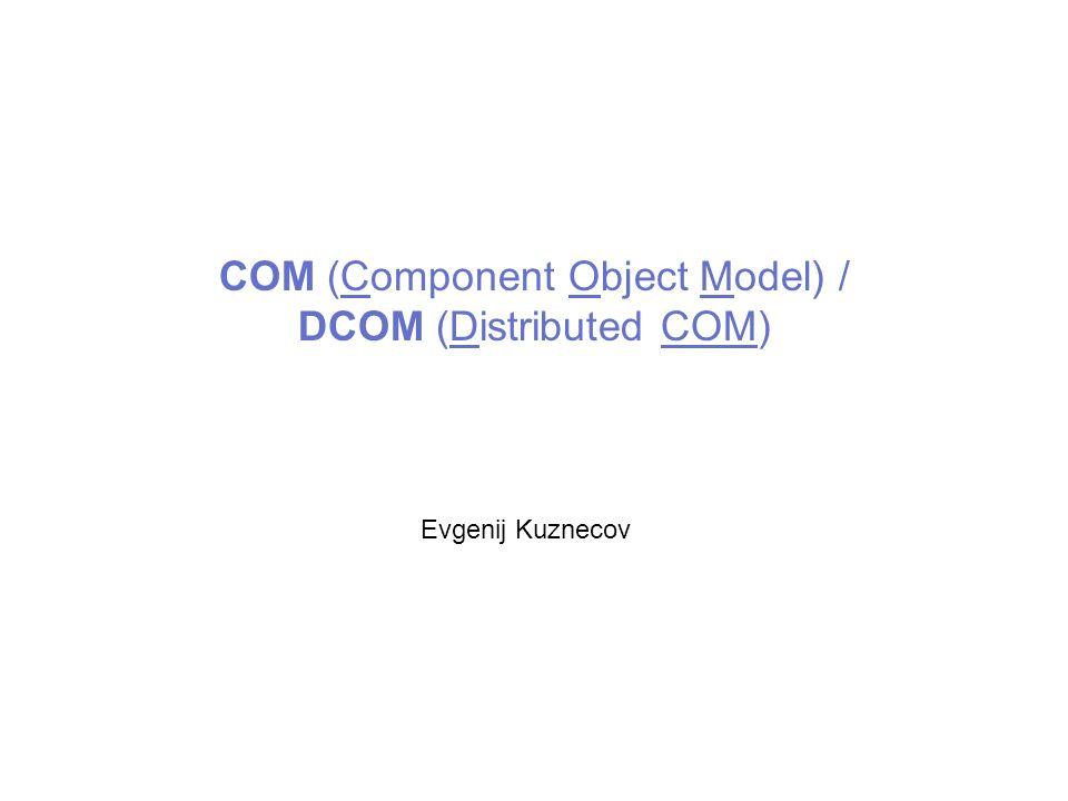 COM (Component Object Model) / DCOM (Distributed COM) Evgenij Kuznecov