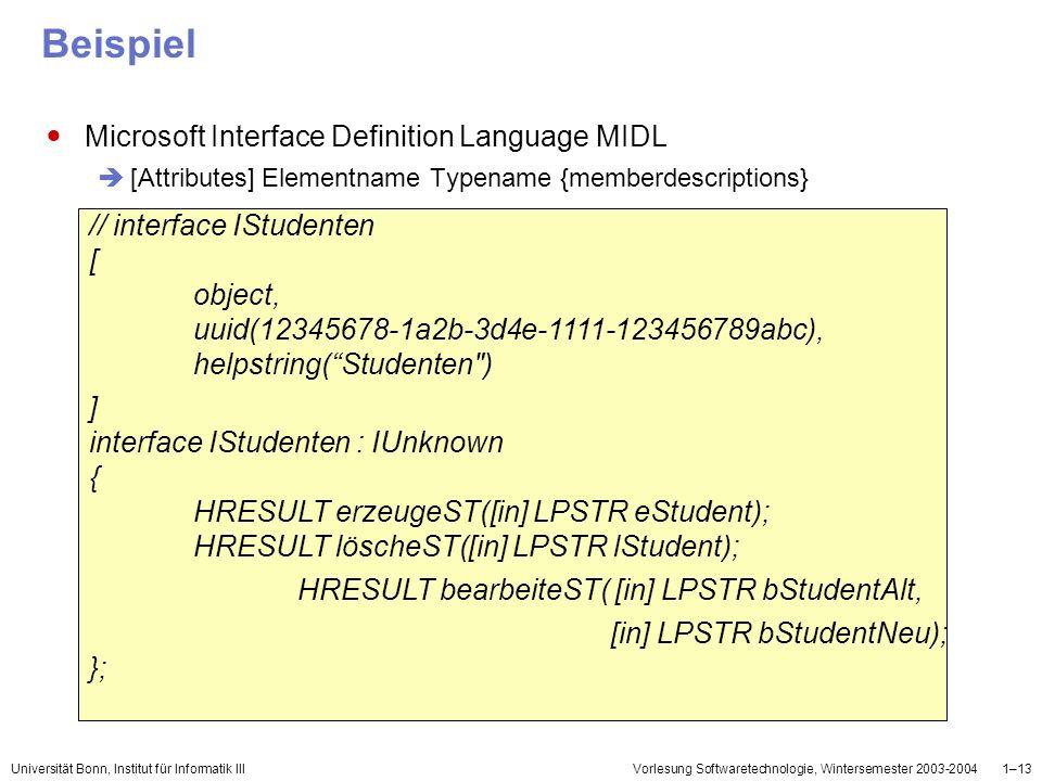 Universität Bonn, Institut für Informatik IIIVorlesung Softwaretechnologie, Wintersemester 2003-20041–13 Beispiel Microsoft Interface Definition Langu