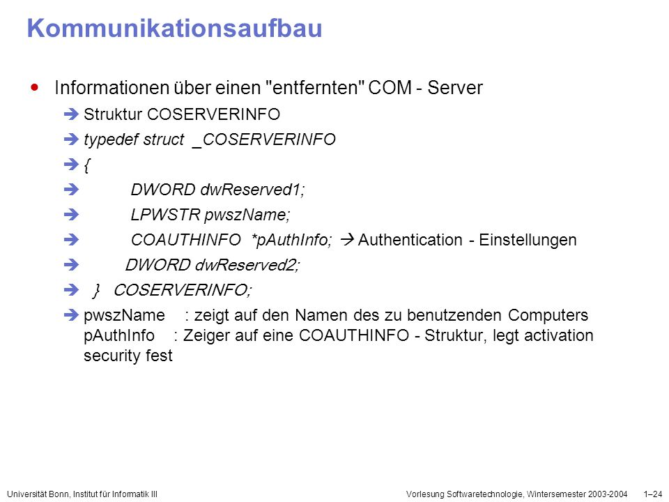 Universität Bonn, Institut für Informatik IIIVorlesung Softwaretechnologie, Wintersemester 2003-20041–24 Kommunikationsaufbau Informationen über einen