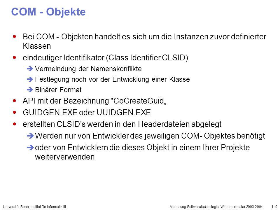 Universität Bonn, Institut für Informatik IIIVorlesung Softwaretechnologie, Wintersemester 2003-20041–10 Guid 48 Bits = Rechnerspezifisch 60 Bits = Zeitstempel (100- Nanosekunden-Intervalle seit dem 15.10.1582) Überlauf ca.
