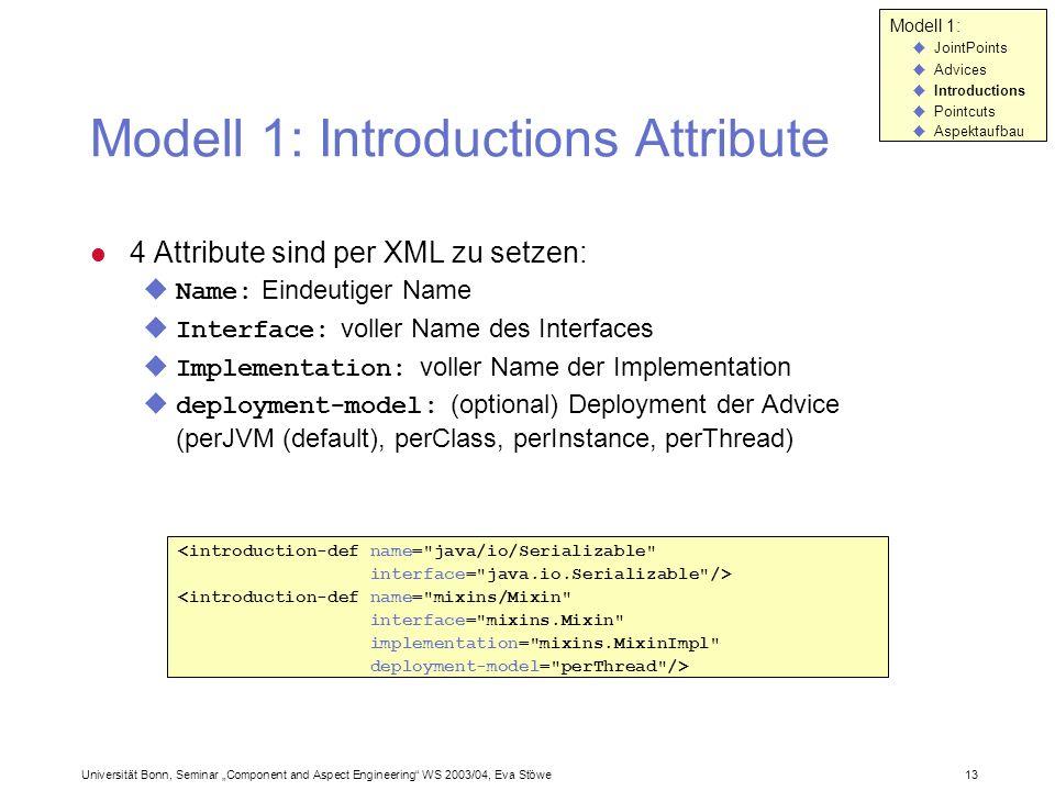 Universität Bonn, Seminar Component and Aspect Engineering WS 2003/04, Eva Stöwe 13 Modell 1: Introductions Attribute 4 Attribute sind per XML zu setz