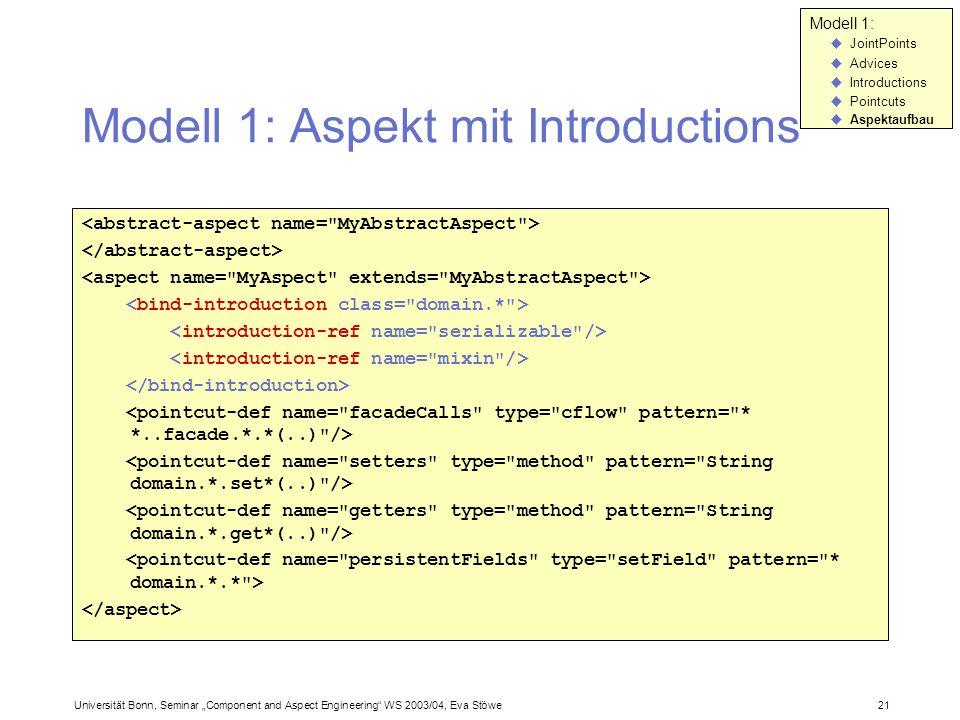 Universität Bonn, Seminar Component and Aspect Engineering WS 2003/04, Eva Stöwe 21 Modell 1: Aspekt mit Introductions Modell 1: JointPoints Advices I