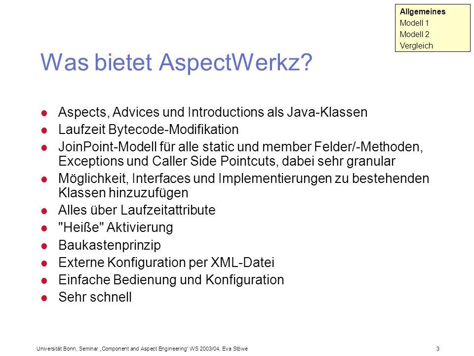 Universität Bonn, Seminar Component and Aspect Engineering WS 2003/04, Eva Stöwe 3 Was bietet AspectWerkz? Aspects, Advices und Introductions als Java