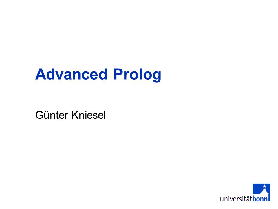 Günter Kniesel Advanced Prolog