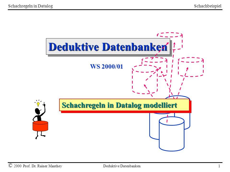 Schachbeispiel © 2000 Prof. Dr. Rainer Manthey Deduktive Datenbanken 1 Schachregeln in Datalog Deduktive Datenbanken WS 2000/01 Schachregeln in Datalo